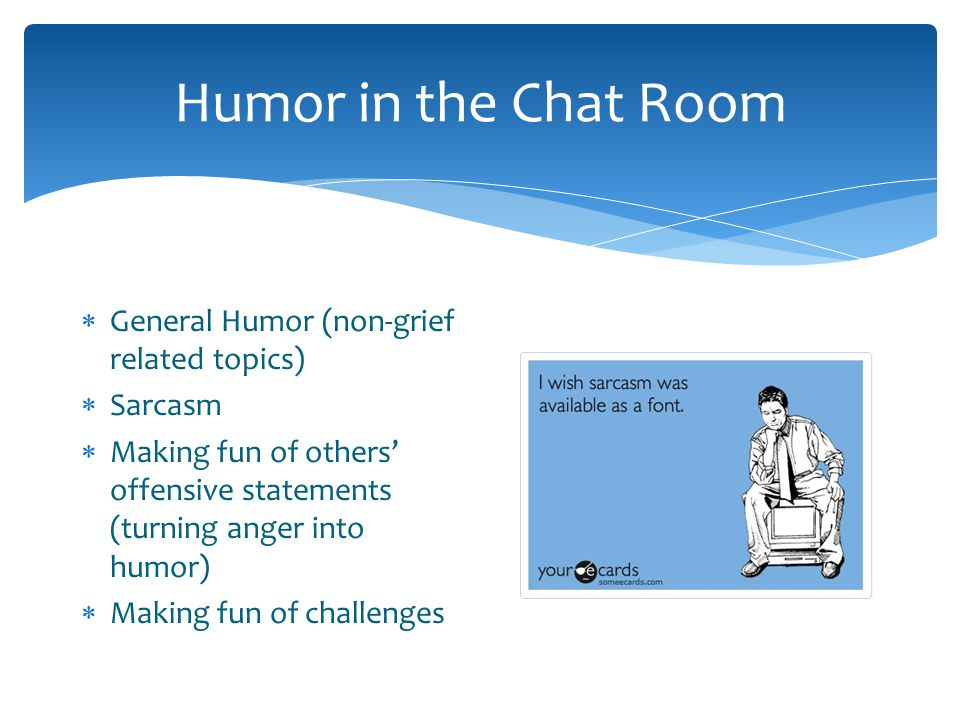 Humor in the Chat Room General Humor (non-grief related topics)
