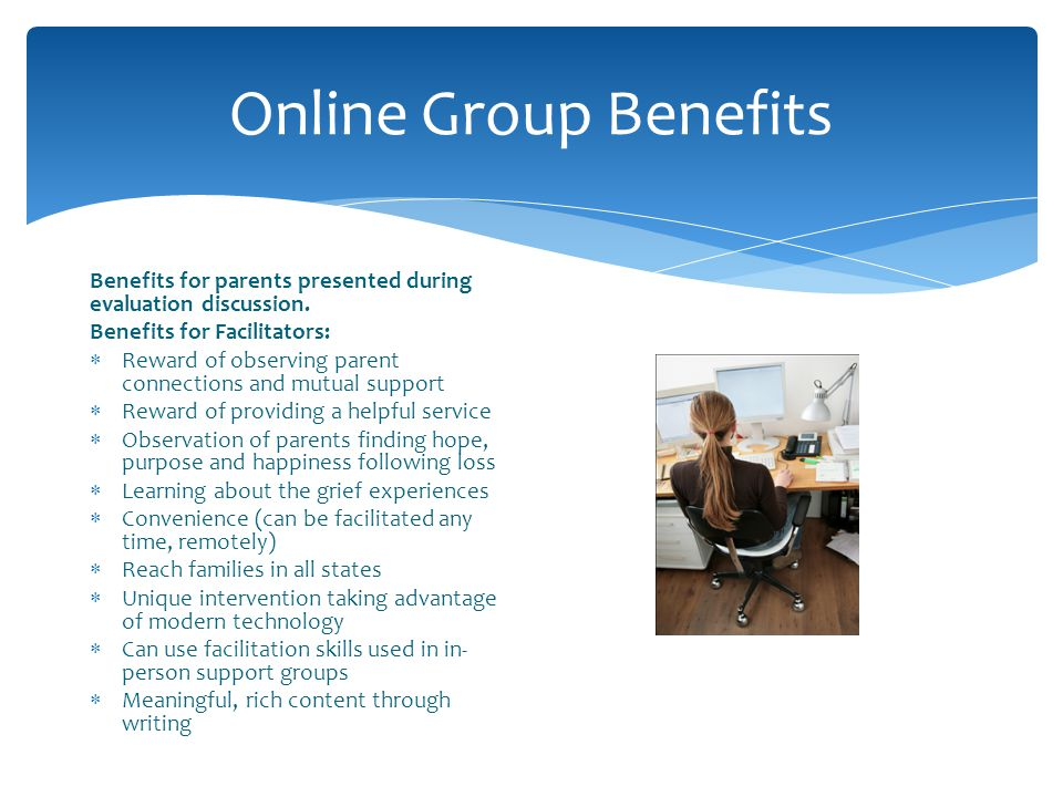 Online Group Benefits Benefits for parents presented during evaluation discussion. Benefits for Facilitators: