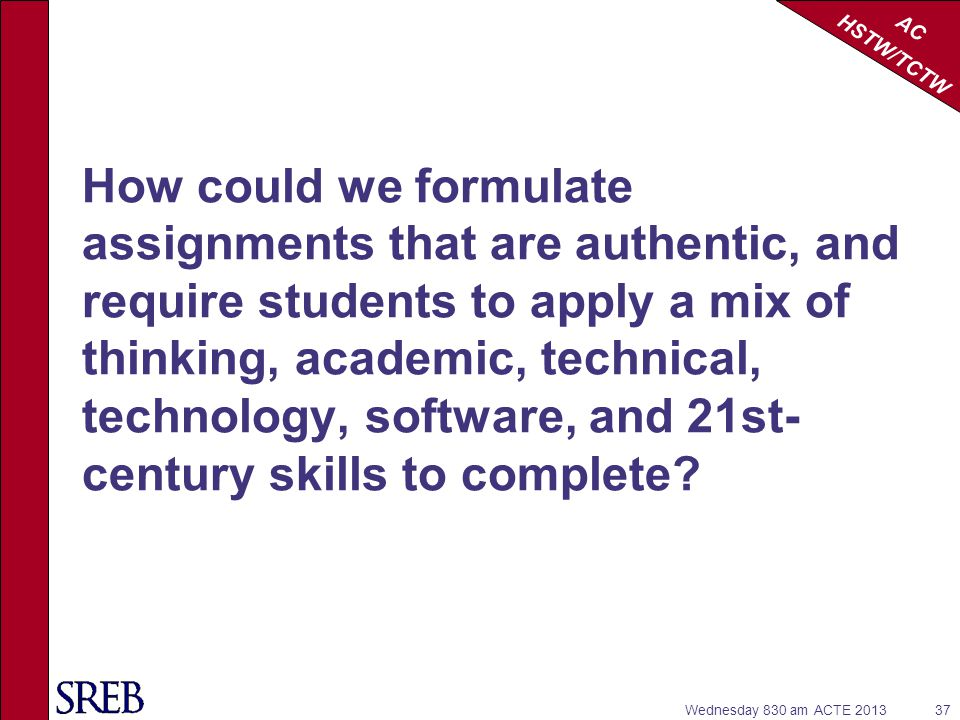 How could we formulate assignments that are authentic, and require students to apply a mix of thinking, academic, technical, technology, software, and 21st-century skills to complete