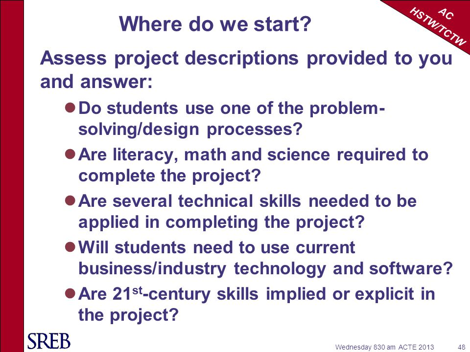 Where do we start Assess project descriptions provided to you and answer: Do students use one of the problem-solving/design processes
