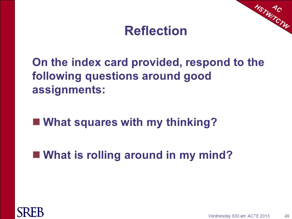 Reflection On the index card provided, respond to the following questions around good assignments: What squares with my thinking