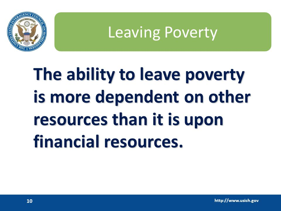 Leaving Poverty The ability to leave poverty is more dependent on other resources than it is upon financial resources.