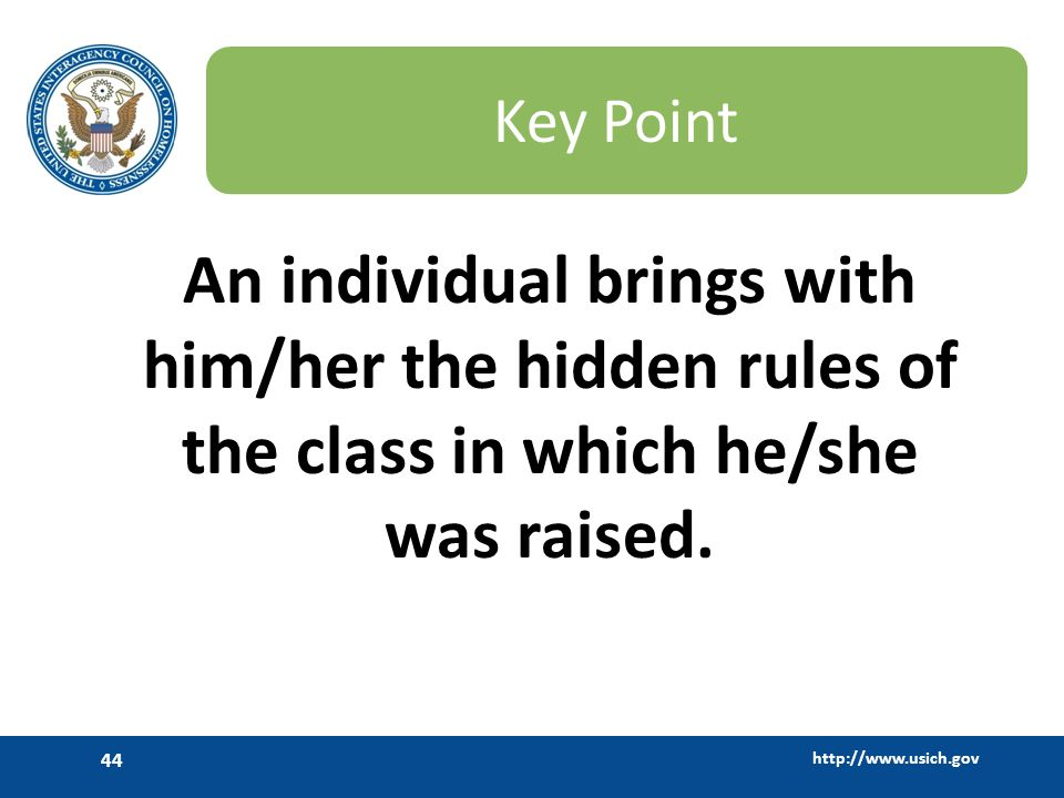 Key Point An individual brings with him/her the hidden rules of the class in which he/she was raised.