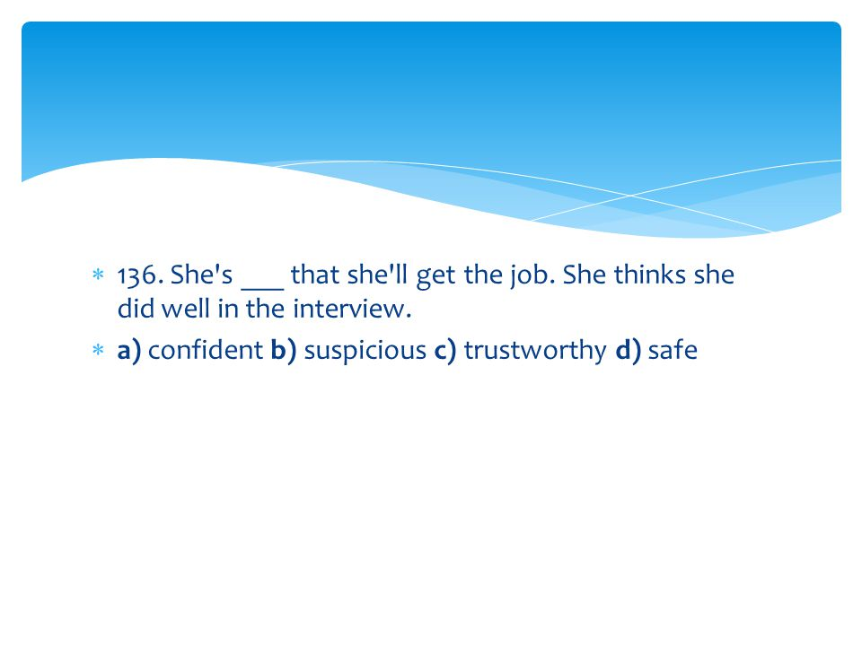 136. She s ___ that she ll get the job