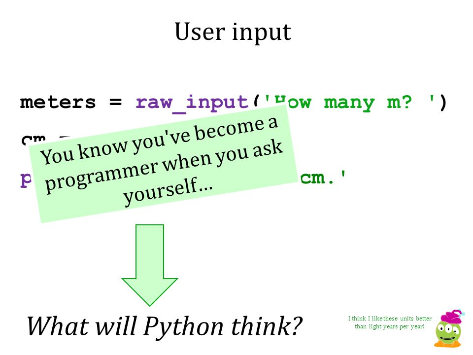 What will Python think User input meters = raw_input( How many m )
