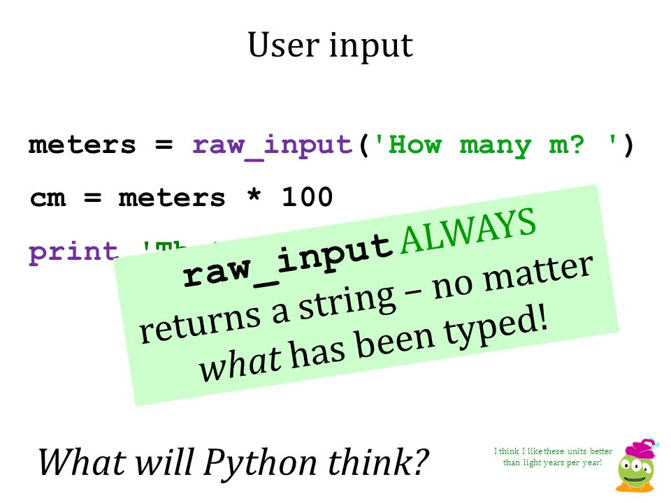raw_input ALWAYS returns a string – no matter what has been typed!