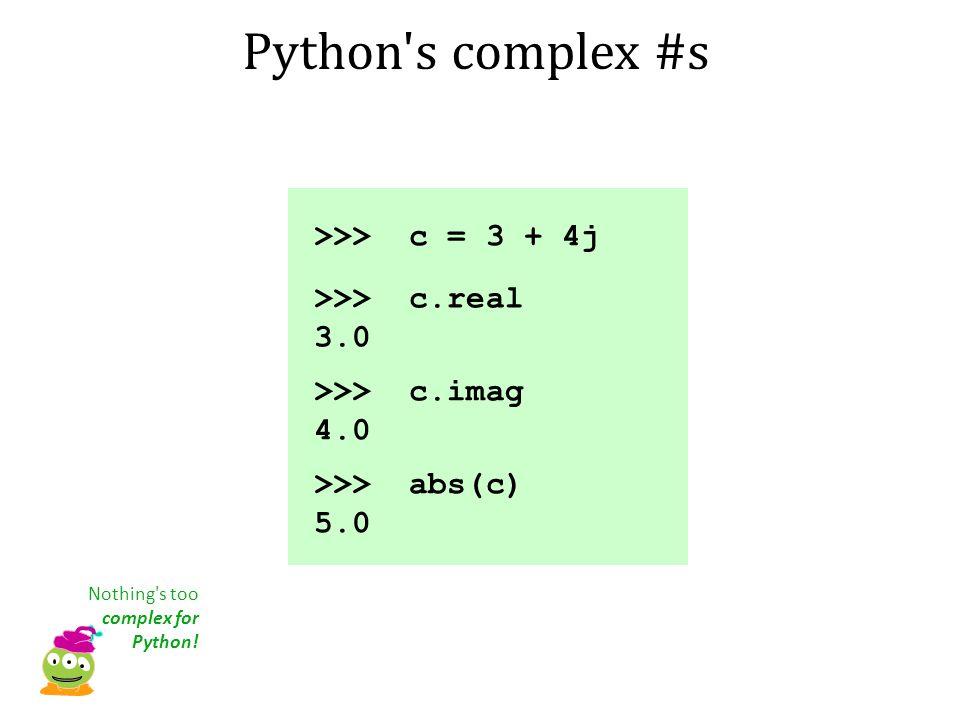 Python s complex #s >>> c = 3 + 4j >>> c.real 3.0