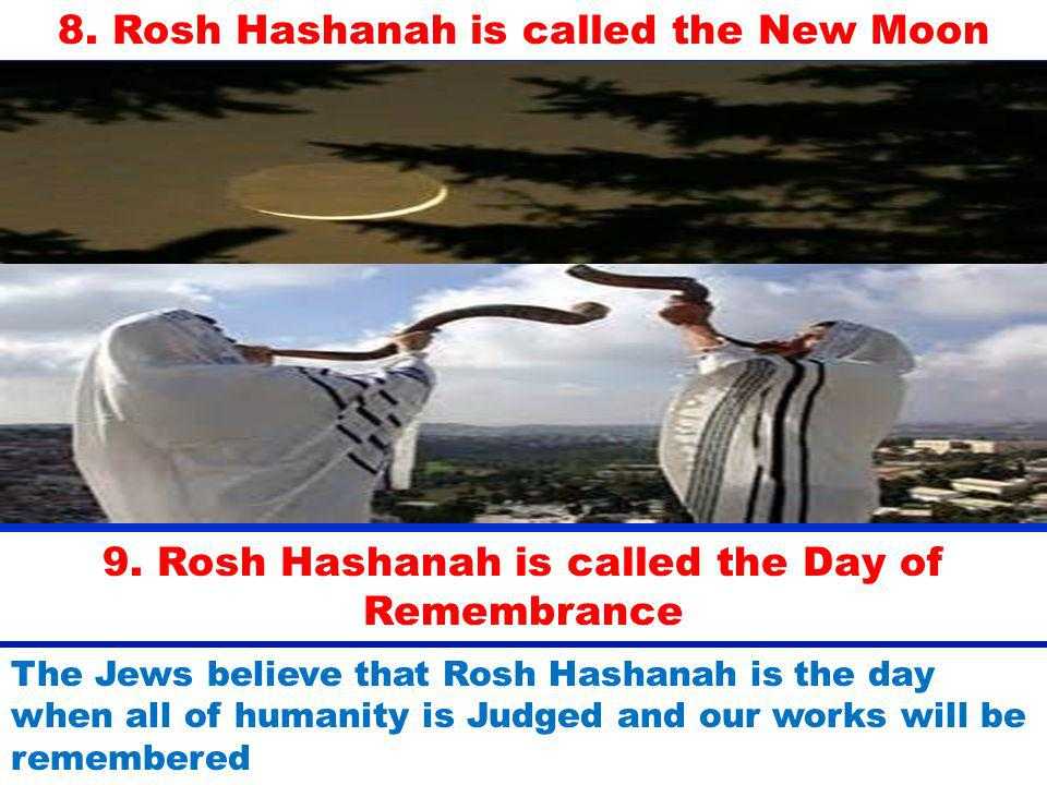 8. Rosh Hashanah is called the New Moon