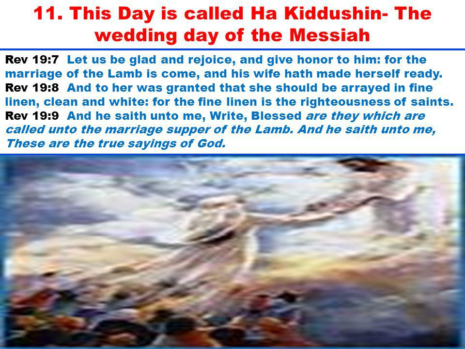 11. This Day is called Ha Kiddushin- The wedding day of the Messiah