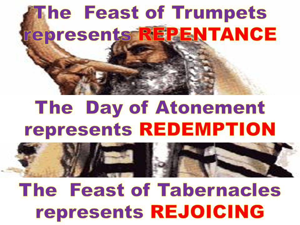 The Feast of Trumpets represents REPENTANCE