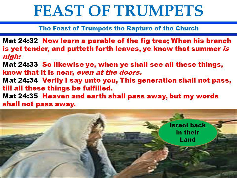 FEAST OF TRUMPETS The Feast of Trumpets the Rapture of the Church.