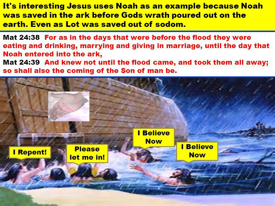 It s interesting Jesus uses Noah as an example because Noah was saved in the ark before Gods wrath poured out on the earth. Even as Lot was saved out of sodom.