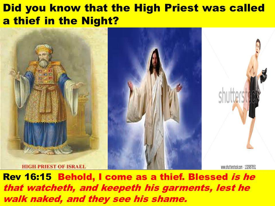 Did you know that the High Priest was called a thief in the Night