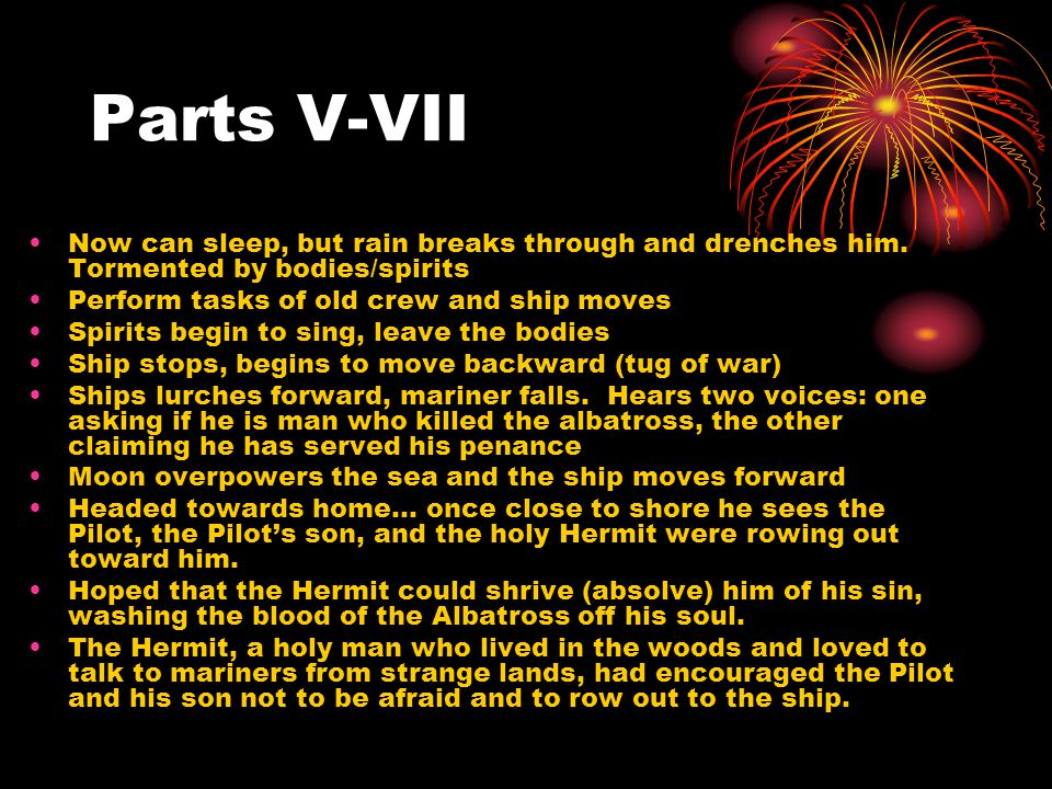 Parts V-VII Now can sleep, but rain breaks through and drenches him. Tormented by bodies/spirits. Perform tasks of old crew and ship moves.