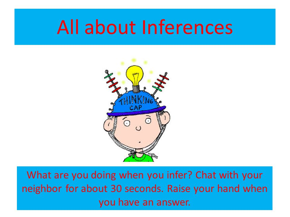 All about Inferences What are you doing when you infer.