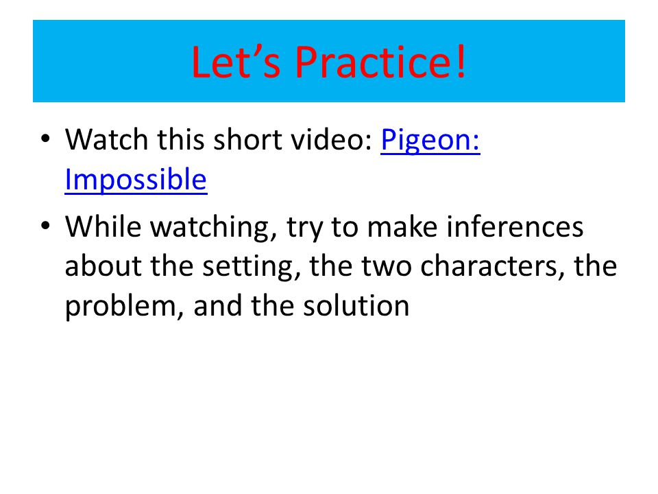 Let's Practice! Watch this short video: Pigeon: Impossible