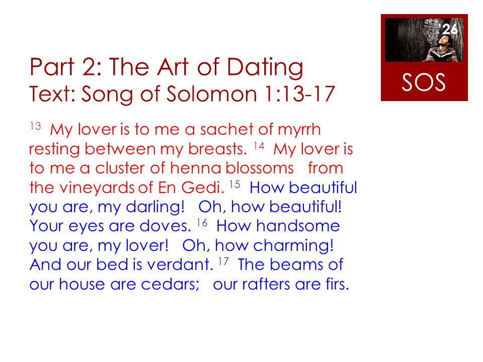Part 2: The Art of Dating Text: Song of Solomon 1:13-17