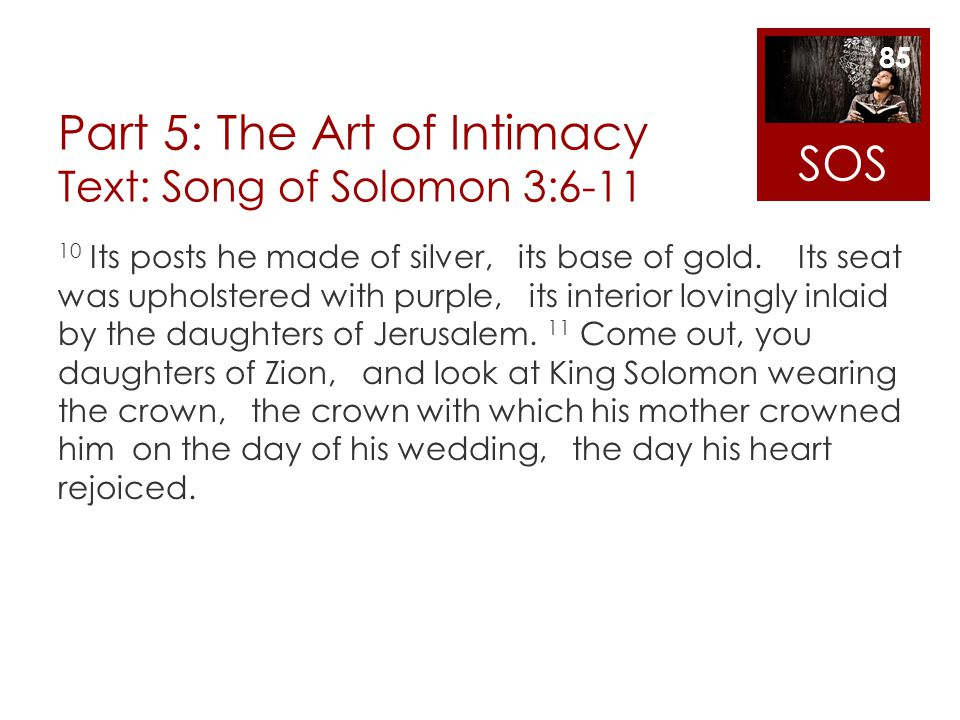 Part 5: The Art of Intimacy Text: Song of Solomon 3:6-11