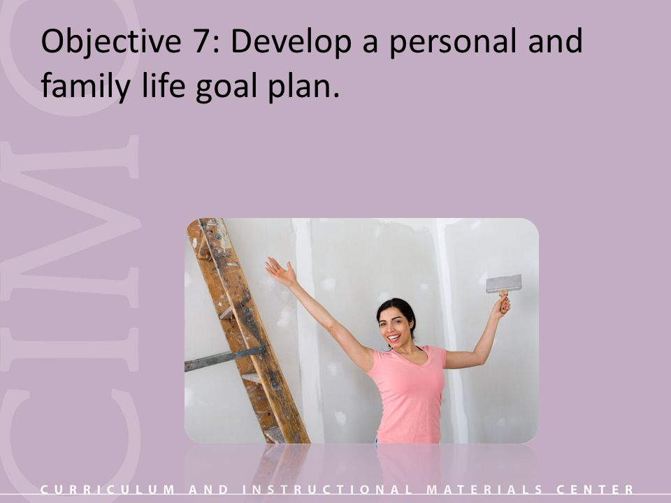 Objective 7: Develop a personal and family life goal plan.