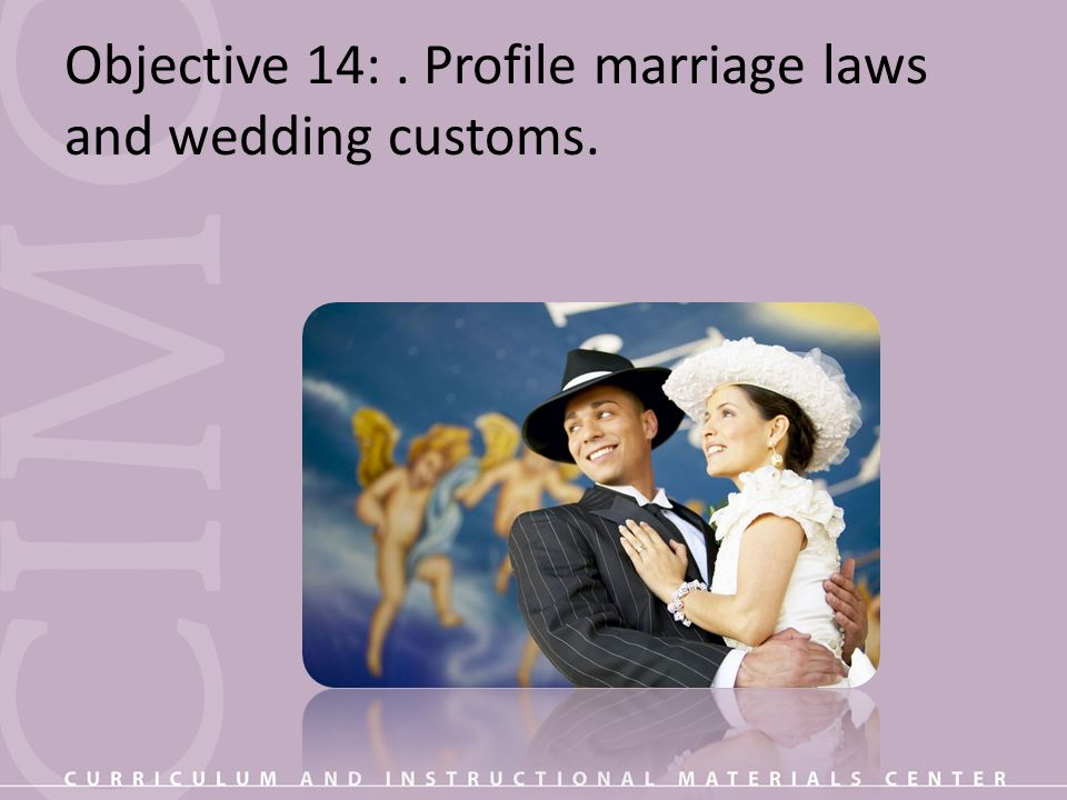 Objective 14: . Profile marriage laws and wedding customs.