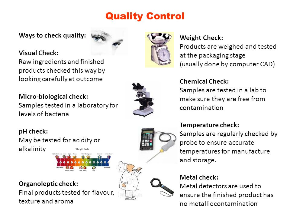 Quality Control Ways to check quality: Weight Check: