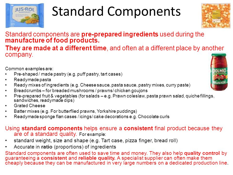 Standard Components Standard components are pre-prepared ingredients used during the manufacture of food products.