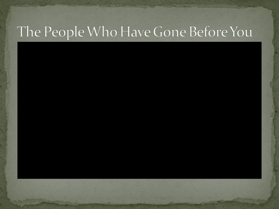 The People Who Have Gone Before You