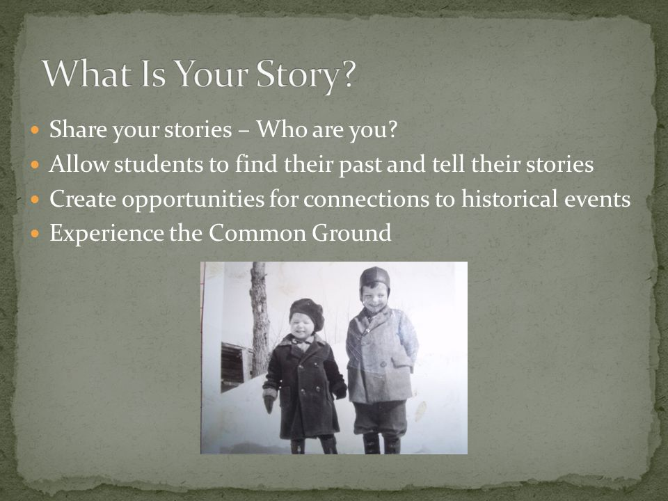 What Is Your Story Share your stories – Who are you
