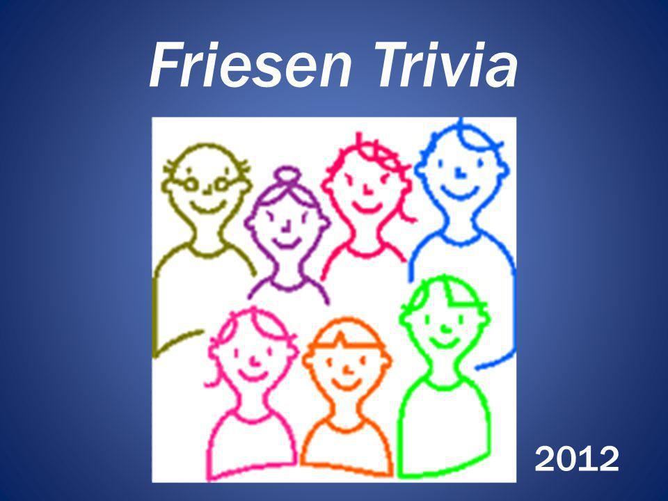 Friesen Trivia 2012