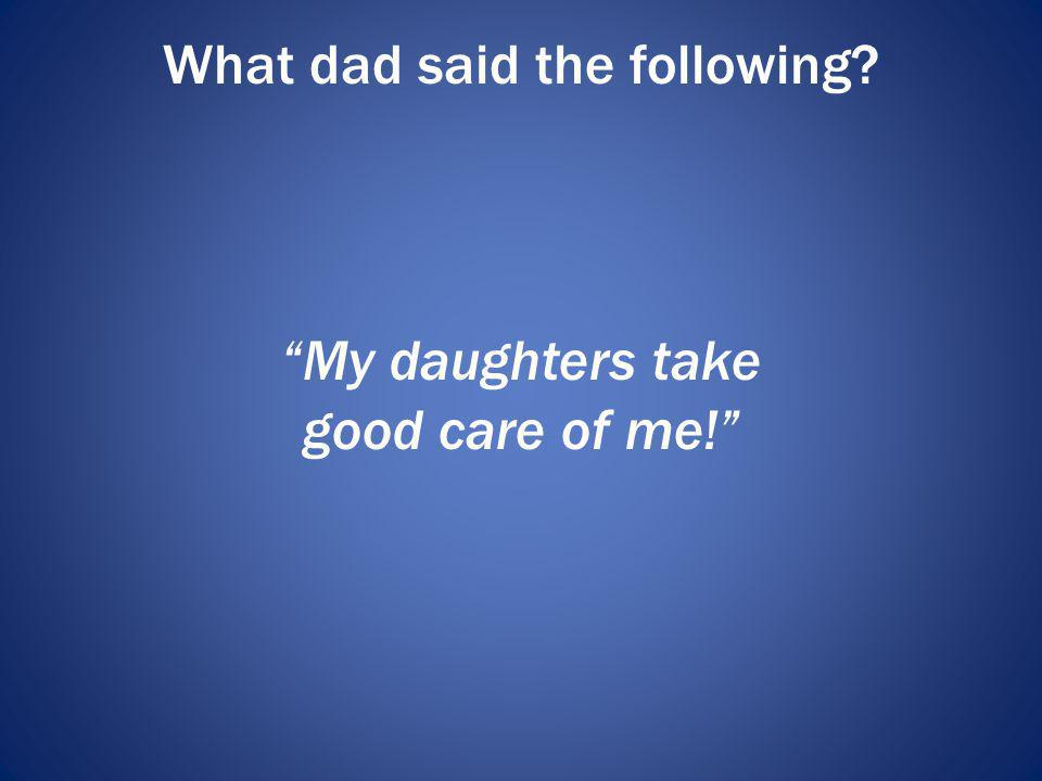 What dad said the following