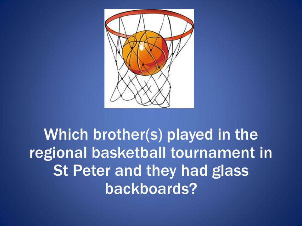 Which brother(s) played in the regional basketball tournament in St Peter and they had glass backboards