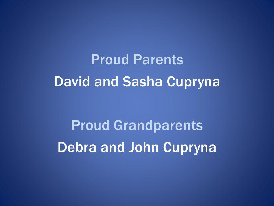 Proud Parents David and Sasha Cupryna Proud Grandparents Debra and John Cupryna