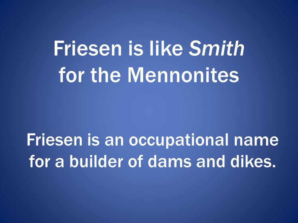 Friesen is like Smith for the Mennonites