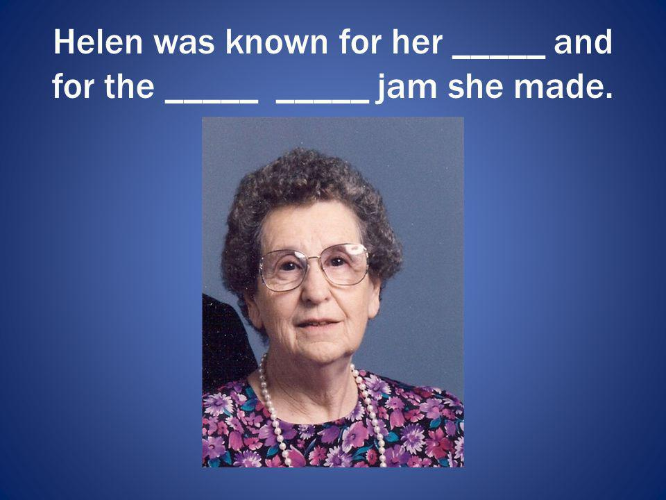 Helen was known for her _____ and for the _____ _____ jam she made.