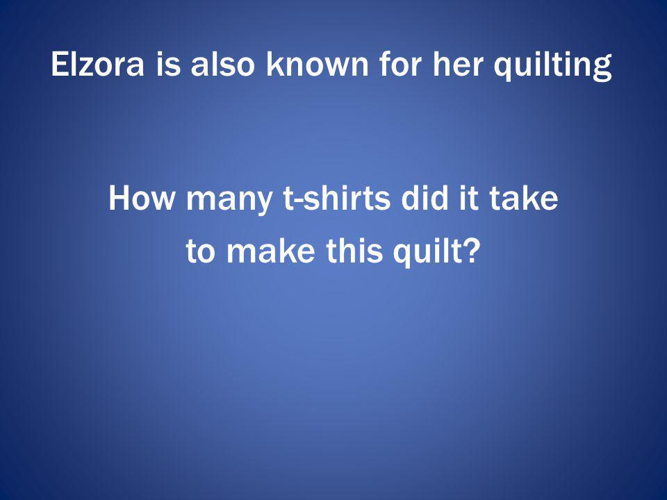 Elzora is also known for her quilting