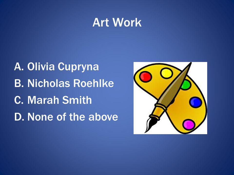 Art Work Olivia Cupryna Nicholas Roehlke Marah Smith None of the above