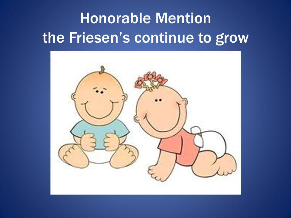 Honorable Mention the Friesen's continue to grow