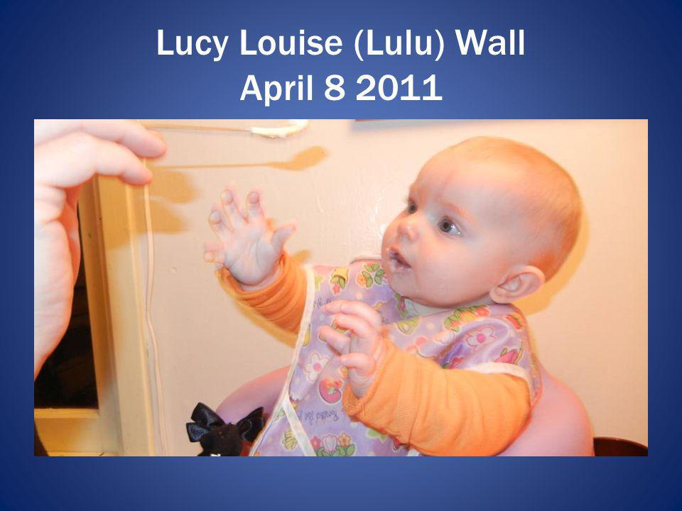 Lucy Louise (Lulu) Wall April 8 2011