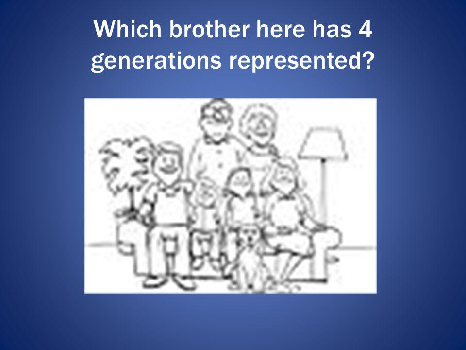 Which brother here has 4 generations represented