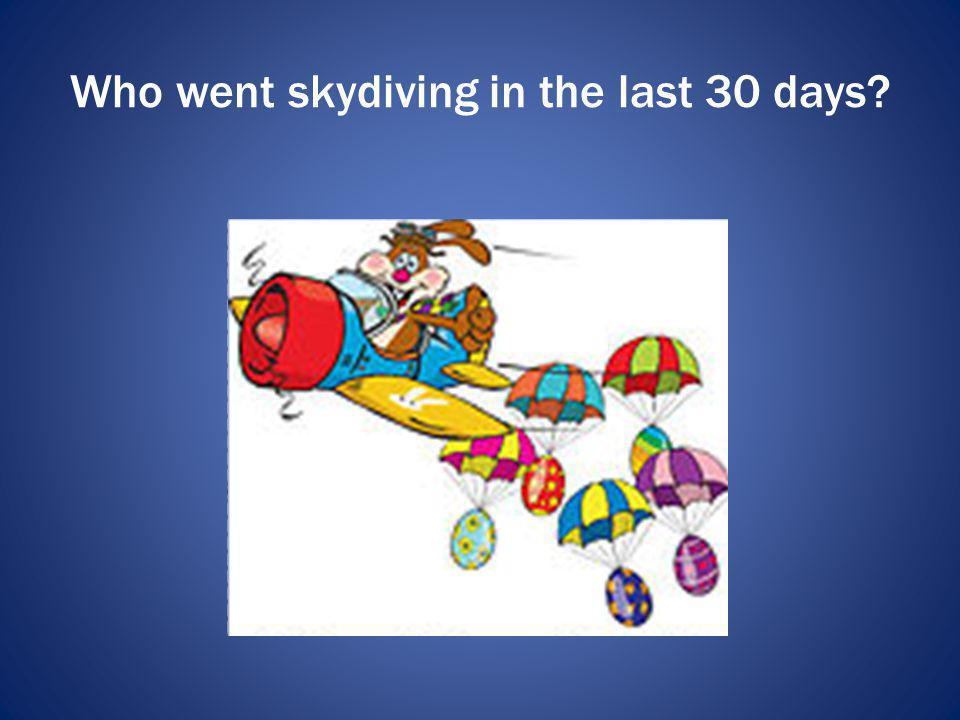 Who went skydiving in the last 30 days