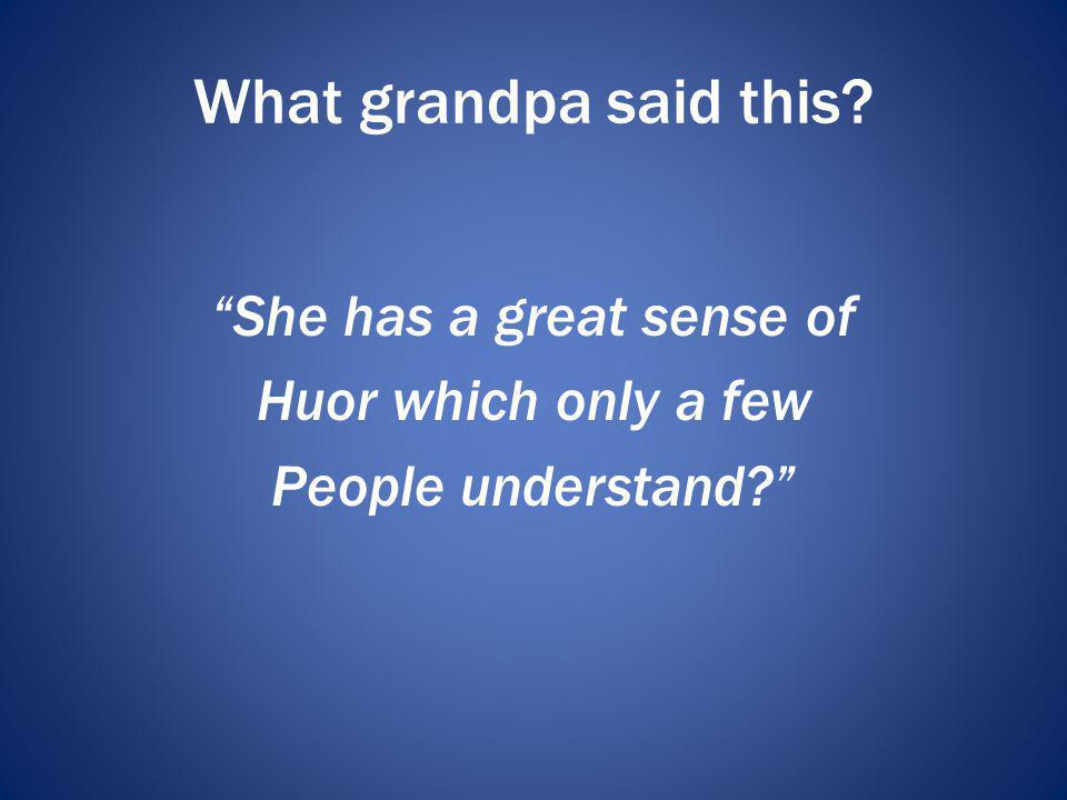 She has a great sense of Huor which only a few People understand