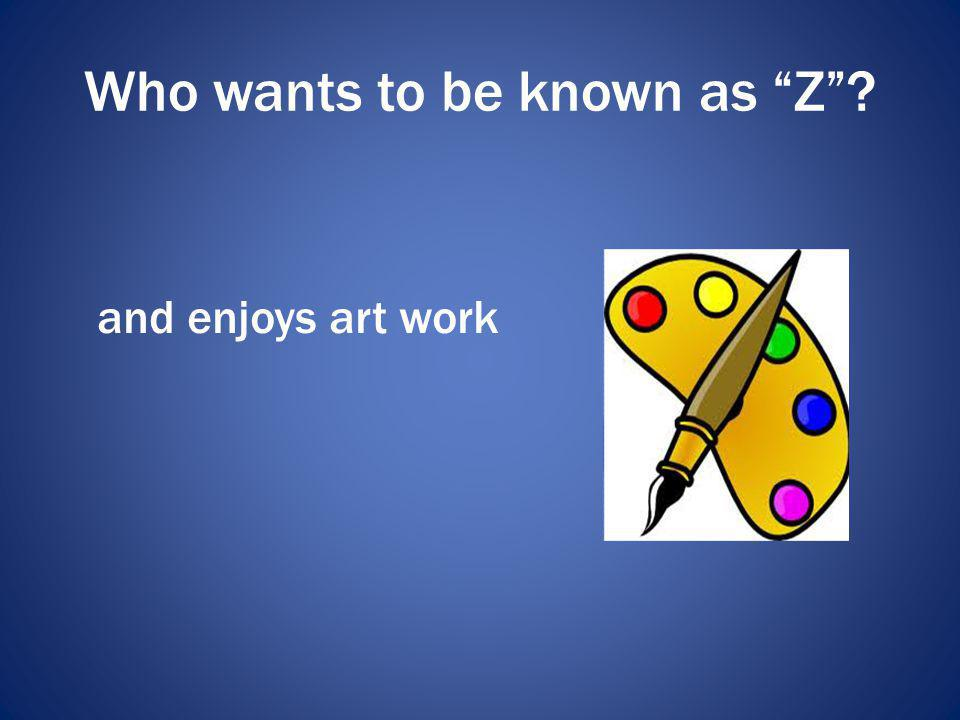 Who wants to be known as Z
