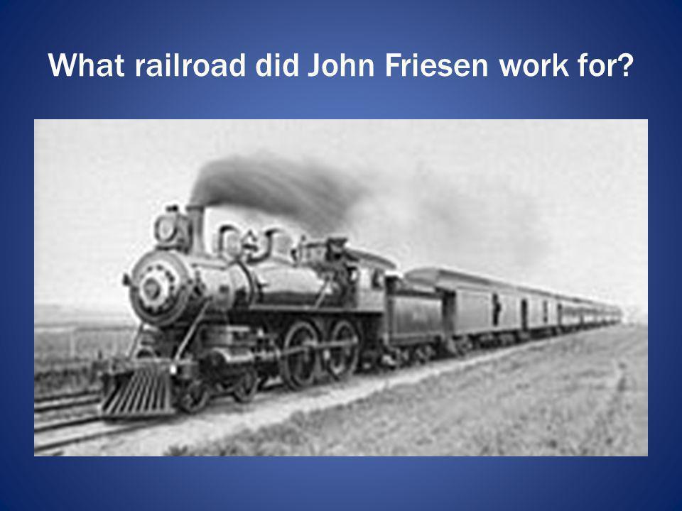 What railroad did John Friesen work for