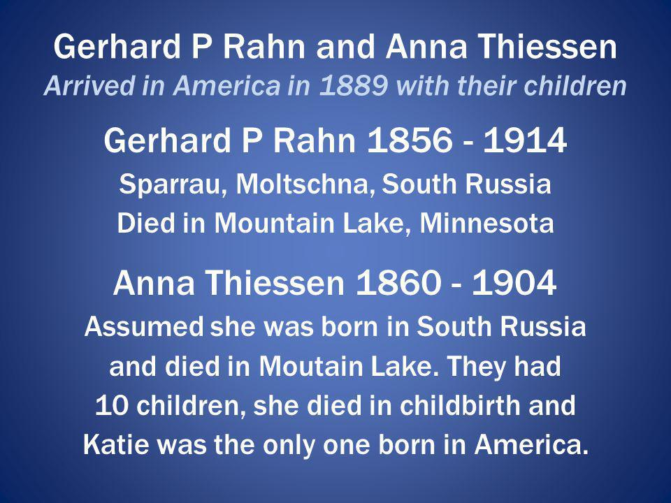 Gerhard P Rahn and Anna Thiessen Arrived in America in 1889 with their children