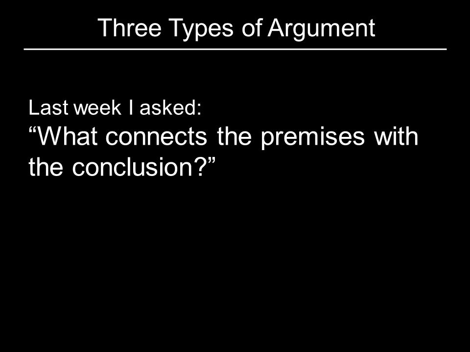 Three Types of Argument