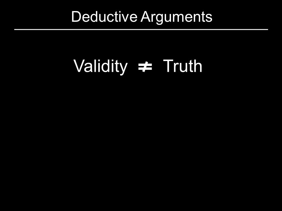 Deductive Arguments Validity Truth