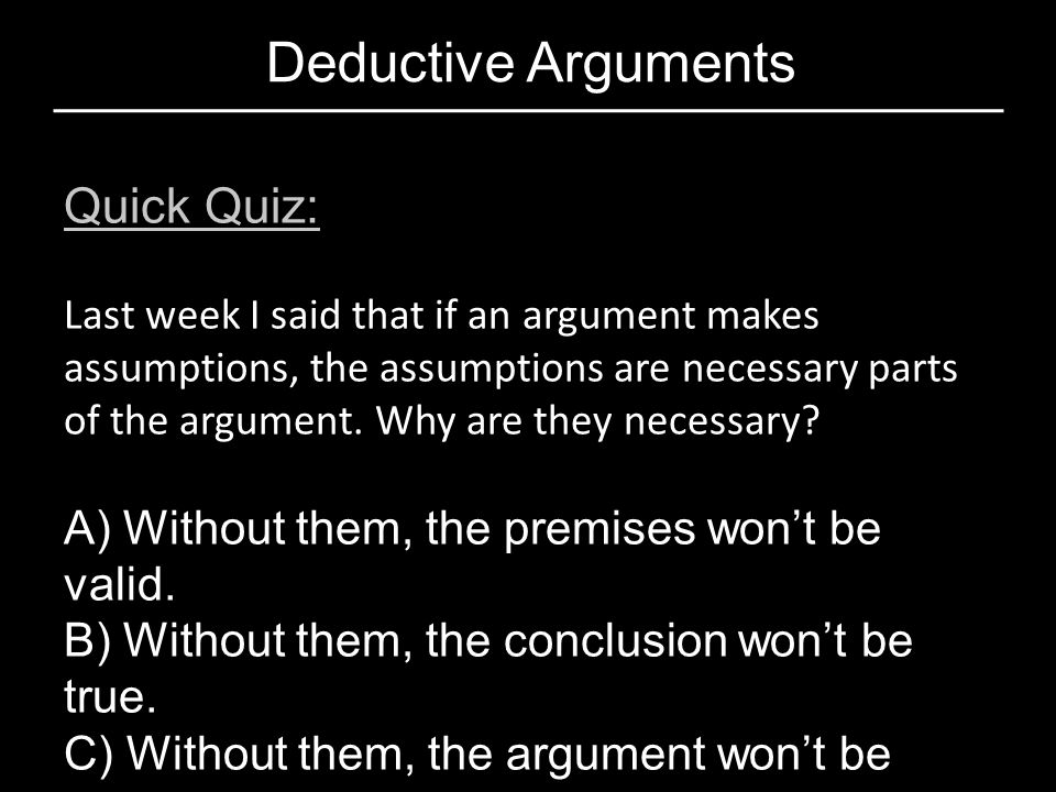 Deductive Arguments Quick Quiz: