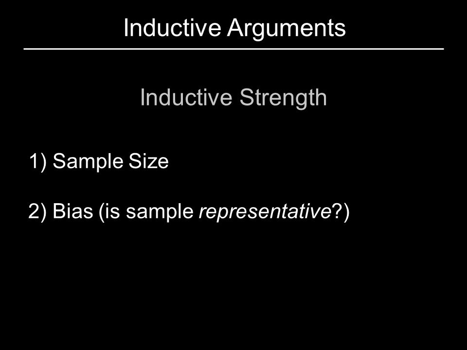 Inductive Arguments Inductive Strength 1) Sample Size