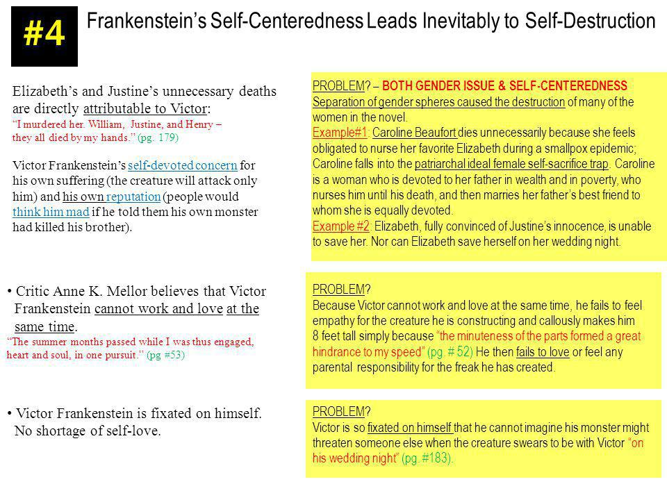 #4 Frankenstein's Self-Centeredness Leads Inevitably to Self-Destruction. Elizabeth's and Justine's unnecessary deaths.