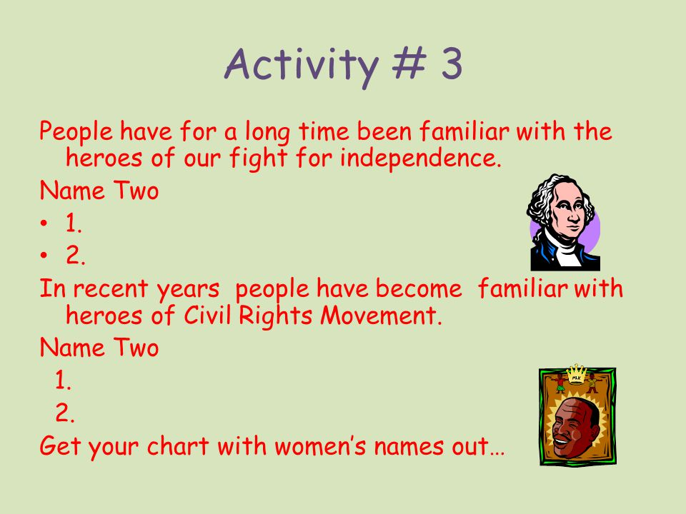 Activity # 3 People have for a long time been familiar with the heroes of our fight for independence.